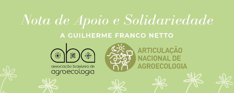 Nota de Apoio e Solidariedade da ABA-Agroecologia e da Articulação Nacional de Agroecologia a Guilherme Franco Netto